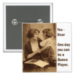 yes, dear one day you can be a bunco player pinback buttons