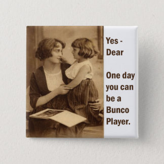 yes, dear one day you can be a bunco player pinback button