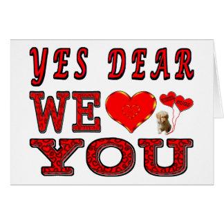 Yes Dear We Love You Card