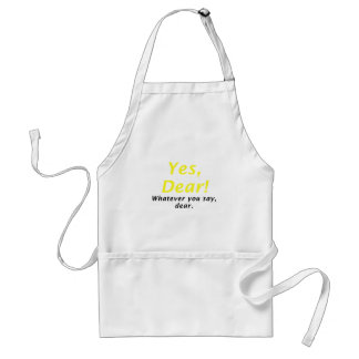 Yes Dear Whatever You Say Dear Adult Apron