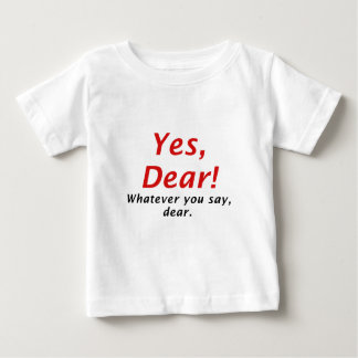 Yes Dear Whatever You Say Dear Baby T-Shirt