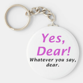 Yes Dear Whatever You Say Dear Basic Round Button Keychain