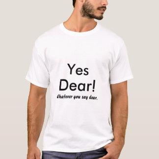 Yes, Dear!, Whatever you say dear. T-Shirt