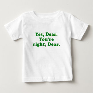 Yes Dear You're Right Dear Baby T-Shirt