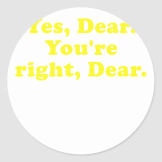 Yes Dear You're Right Dear Classic Round Sticker