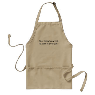 Yes. Doing your job is part of your job. Adult Apron