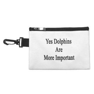 Yes Dolphins Are More Important Accessories Bags