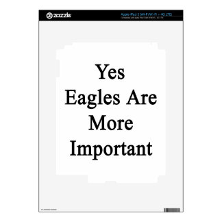 Yes Eagles Are More Important Decal For iPad 3