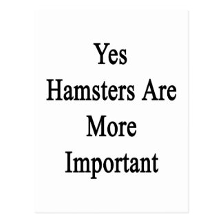 Yes Hamsters Are More Important Postcards
