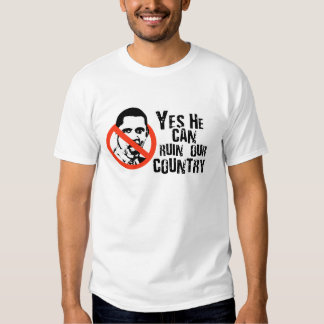 YES HE CAN RUIN OUR COUNTRY SHIRT