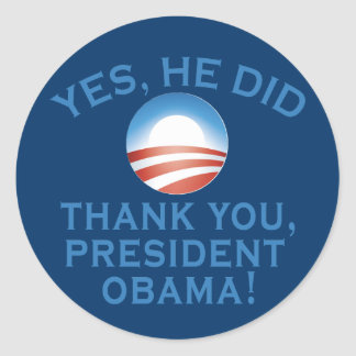 YES HE DID! Thank You President Obama! Classic Round Sticker