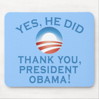 YES HE DID! Thank You President Obama! Mouse Pad