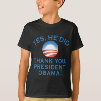 YES HE DID! Thank You President Obama! T-Shirt