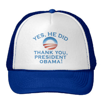 YES HE DID! Thank You President Obama! Trucker Hat