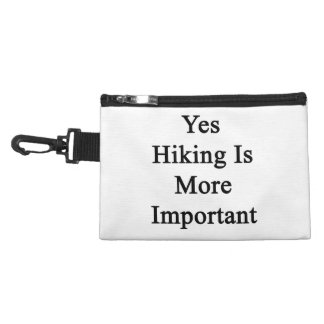 Yes Hiking Is More Important Accessory Bag