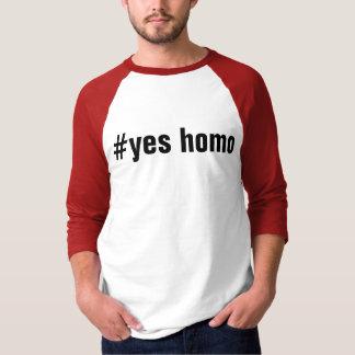 #yes homo T-Shirt