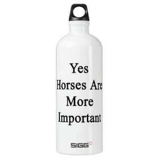 Yes Horses Are More Important SIGG Traveler 1.0L Water Bottle