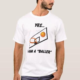 """Yes... I am a """"baller"""" basketball shirt"""
