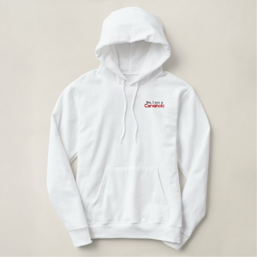 Yes, I am a Carvaholic Embroidered Hoodie