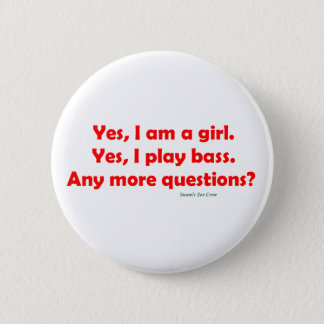 Yes, I am a girl. Yes, I play bass. Bass Player Button