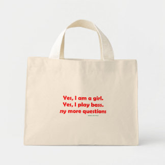 Yes, I am a girl. Yes, I play bass. Bass Player Mini Tote Bag