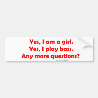 Yes I am a girl. Yes I play bass. Bumper Sticker