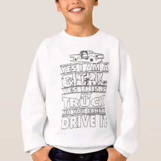 Yes I Am A Girl Yes This Is My Truck No You Cannot Sweatshirt