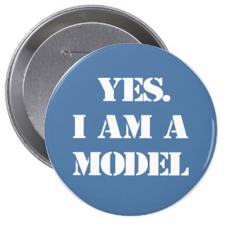 Yes. I Am a Model Pinback Button