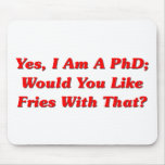 Yes, I Am A PhD Would You Like Fries With That? Mouse Pad