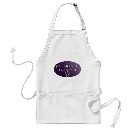 Yes I am a Witch, deal with it! Adult Apron