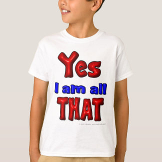 Yes I am all THAT T-Shirt