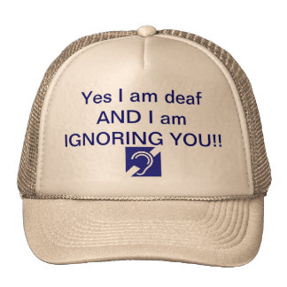 """Yes I am Deaf AND I am ignoring you!"" Hat"