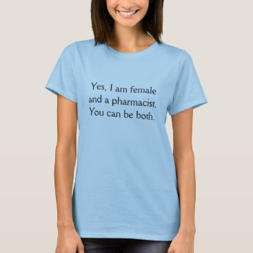 TheAngriestPharm Yes, I am female and a pharmacist. T-Shirt