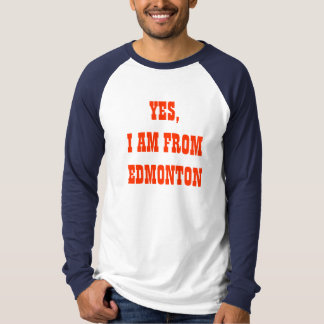 YES, I AM FROM EDMONTON T-Shirt