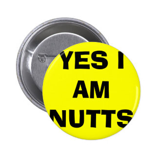 YES I AM NUTTS BUTTON