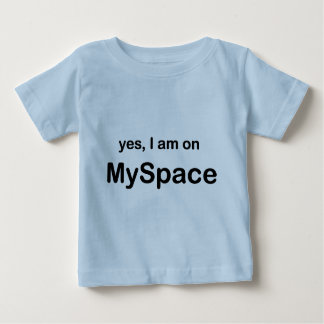Yes I Am On Myspace Baby T-Shirt