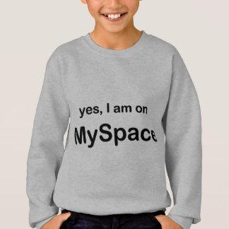 Yes I Am On Myspace Sweatshirt