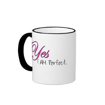 http://rlv.zcache.com/yes_i_am_perfect_mug-p1682334142772771292opcc_400.jpg