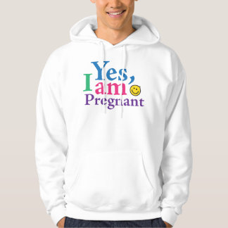 Yes I Am Pregnant Hoodie