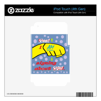 Yes, I AM Signing About YOU! Skins For iPod Touch 4G