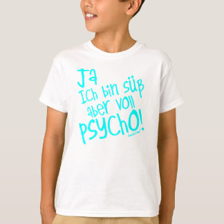 Yes I am sweetly however fully PSYCHO! 28 T-Shirt