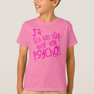 Yes I am sweetly however fully PSYCHO! 32 T-Shirt