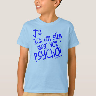 Yes I am sweetly however fully PSYCHO! 33 T-Shirt