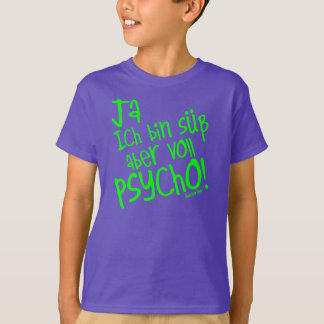 Yes I am sweetly however fully PSYCHO! 36 T-Shirt