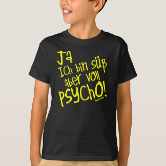 Yes I am sweetly however fully PSYCHO! 38 T-Shirt