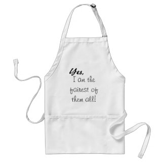 Yes, , I am the fairest of them all! Adult Apron