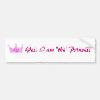 "Yes, I am ""the"" Princess Long sticker Bumper Stickers"