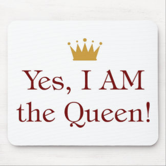Yes I Am The Queen Mousepad
