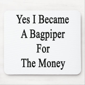 Yes I Became A Bagpiper For The Money Mousepad