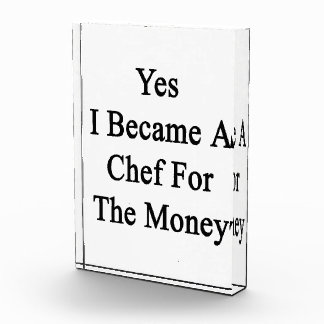 Yes I Became A Chef For The Money Acrylic Award